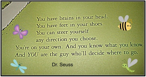 Oh, the Places You'll Go ! By: Dr. Seuss